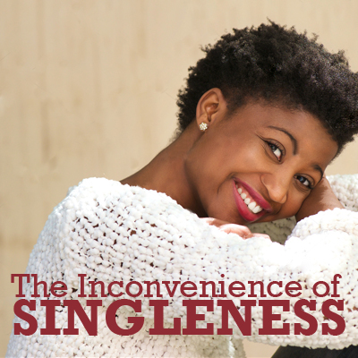 The Inconvenience of Singleness
